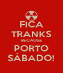 FICA TRANKS BECAUSE PORTO SÁBADO! - Personalised Poster A4 size