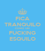 FICA TRANQUILO COMO UM FUCKING ESQUILO - Personalised Poster A4 size