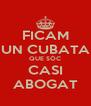 FICAM UN CUBATA QUE SÓC CASI ABOGAT - Personalised Poster A4 size
