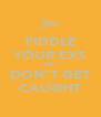 FIDDLE YOUR EXS JUST DON'T GET CAUGHT - Personalised Poster A4 size