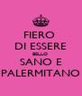 FIERO  DI ESSERE BELLO  SANO E PALERMITANO - Personalised Poster A4 size