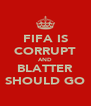 FIFA IS CORRUPT AND BLATTER SHOULD GO - Personalised Poster A4 size