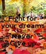 Fight for your dreams and Never Give up - Personalised Poster A4 size