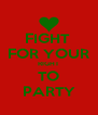 FIGHT  FOR YOUR RIGHT TO PARTY - Personalised Poster A4 size