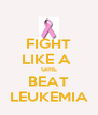 FIGHT LIKE A  GIRL BEAT LEUKEMIA - Personalised Poster A4 size