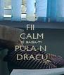 FII  CALM SI BAGA-TI PULA-N  DRACU - Personalised Poster A4 size