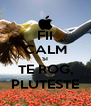 FII CALM SI TE ROG, PLUTESTE - Personalised Poster A4 size