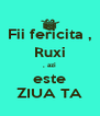 Fii fericita , Ruxi , azi este ZIUA TA - Personalised Poster A4 size