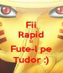 Fii Rapid Si Fute-l pe Tudor :) - Personalised Poster A4 size