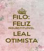 FILÓ:  FELIZ INSUBSTITUÍVEL  LEAL OTIMISTA - Personalised Poster A4 size