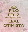 FILÓ FELIZ INSUBSTITUÍVEL  LEAL OTIMISTA - Personalised Poster A4 size