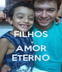 FILHOS  AMOR ETERNO - Personalised Poster A4 size