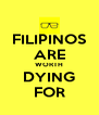 FILIPINOS ARE WORTH DYING FOR - Personalised Poster A4 size