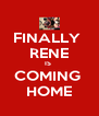 FINALLY  RENE IS  COMING  HOME - Personalised Poster A4 size