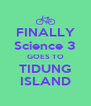FINALLY Science 3 GOES TO TIDUNG ISLAND - Personalised Poster A4 size