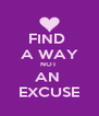 FIND  A WAY NOT  AN  EXCUSE - Personalised Poster A4 size