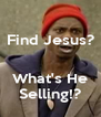 Find Jesus?   What's He Selling!? - Personalised Poster A4 size