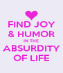 FIND JOY & HUMOR IN THE ABSURDITY OF LIFE - Personalised Poster A4 size