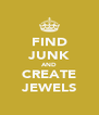 FIND JUNK AND CREATE JEWELS - Personalised Poster A4 size