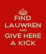 FIND LAUWREN AND GIVE HERE A KICK - Personalised Poster A4 size
