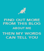 FIND OUT MORE FROM THIS BLOG ABOUT ME THEN MY WORDS CAN TELL YOU - Personalised Poster A4 size