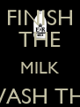 FINISH THE MILK WASH THE BOTTLE - Personalised Poster A4 size