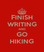 FINISH WRITING AND GO HIKING - Personalised Poster A4 size