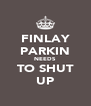 FINLAY PARKIN NEEDS TO SHUT UP - Personalised Poster A4 size