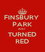 FINSBURY  PARK JUST  TURNED RED - Personalised Poster A4 size