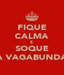 FIQUE CALMA E SOQUE A VAGABUNDA - Personalised Poster A4 size