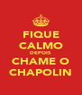 FIQUE CALMO DEPOIS CHAME O CHAPOLIN - Personalised Poster A4 size