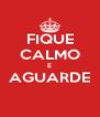 FIQUE CALMO E AGUARDE  - Personalised Poster A4 size