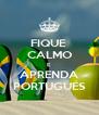 FIQUE  CALMO E APRENDA PORTUGUÉS - Personalised Poster A4 size