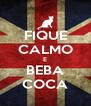FIQUE CALMO E BEBA COCA - Personalised Poster A4 size
