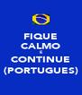 FIQUE CALMO E CONTINUE (PORTUGUES) - Personalised Poster A4 size