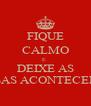 FIQUE CALMO E  DEIXE AS COISAS ACONTECEREM - Personalised Poster A4 size