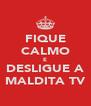 FIQUE CALMO E DESLIGUE A MALDITA TV - Personalised Poster A4 size