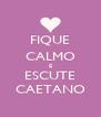 FIQUE CALMO E ESCUTE CAETANO - Personalised Poster A4 size