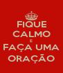 FIQUE CALMO E FAÇA UMA ORAÇÃO - Personalised Poster A4 size