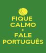 FIQUE  CALMO E FALE PORTUGUÊS - Personalised Poster A4 size