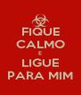 FIQUE CALMO E LIGUE PARA MIM - Personalised Poster A4 size