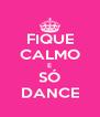 FIQUE CALMO E SÓ DANCE - Personalised Poster A4 size
