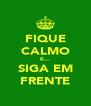 FIQUE CALMO E... SIGA EM FRENTE - Personalised Poster A4 size