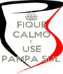 FIQUE CALMO E USE PAMPA SUL - Personalised Poster A4 size