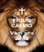 FIQUE CALMO E Vem pra Judá - Personalised Poster A4 size