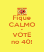 Fique CALMO e VOTE no 40! - Personalised Poster A4 size