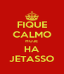 FIQUE CALMO HOJE HA JETASSO - Personalised Poster A4 size