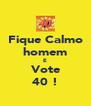 Fique Calmo homem E Vote 40 ! - Personalised Poster A4 size