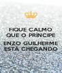 FIQUE CALMO QUE O PRÍNCIPE  ENZO GUILHERME ESTÁ CHEGANDO - Personalised Poster A4 size