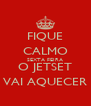FIQUE CALMO SEXTA FEIRA O JETSET VAI AQUECER - Personalised Poster A4 size